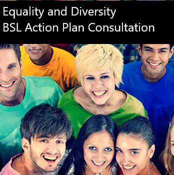 Equality and Diversity – BSL Action Plan Consultation